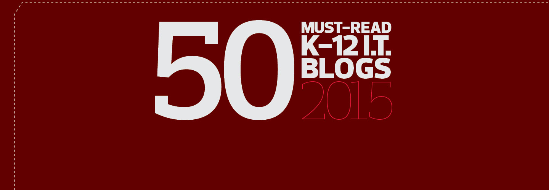 The 2015 Honor Roll: EdTech's Must-Read K–12 IT Blogs